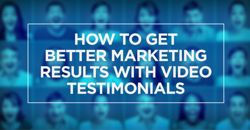 How to Get Better Marketing Results with Video Testimonials