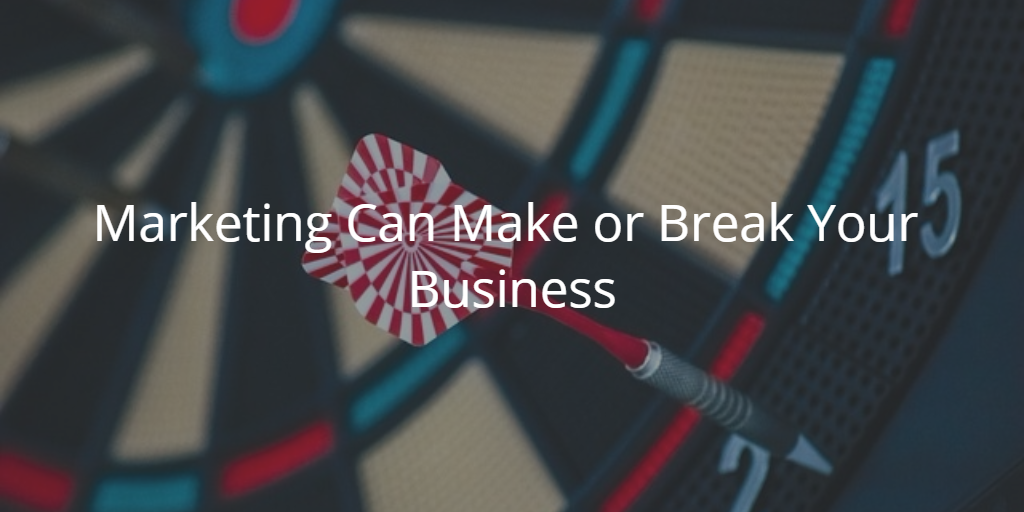 Marketing Can Make or Break Your Business